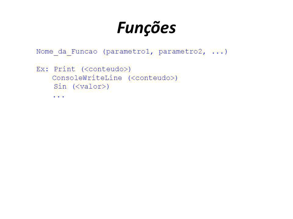 Funções Nome_da_Funcao (parametro1, parametro2,...) Ex: Print ( ) ConsoleWriteLine ( ) Sin ( )...