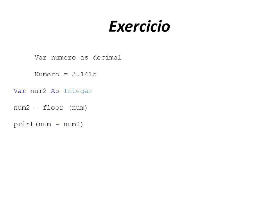 Exercicio Var numero as decimal Numero = 3.1415 Var num2 As Integer num2 = floor (num) print(num - num2)