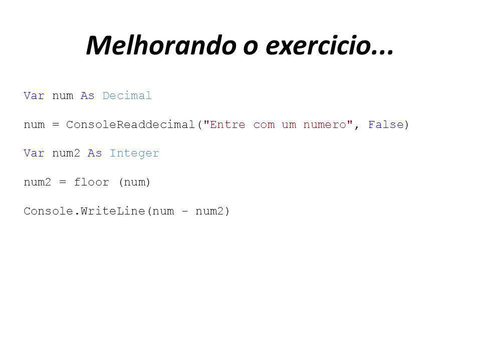 Melhorando o exercicio... Var num As Decimal num = ConsoleReaddecimal(