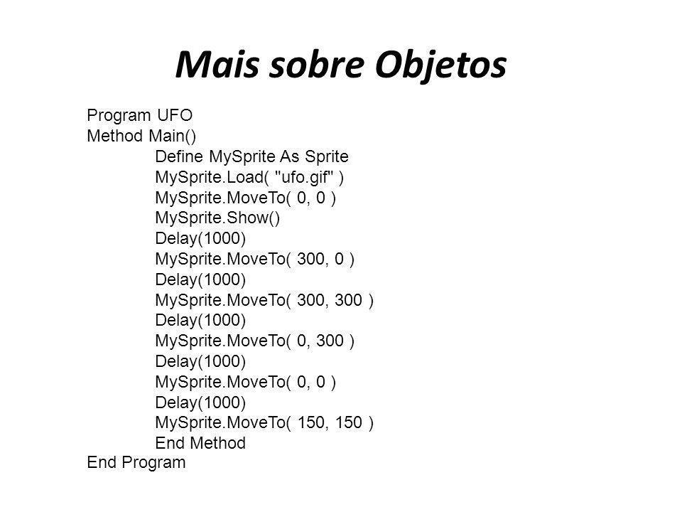 Mais sobre Objetos Program UFO Method Main() Define MySprite As Sprite MySprite.Load(