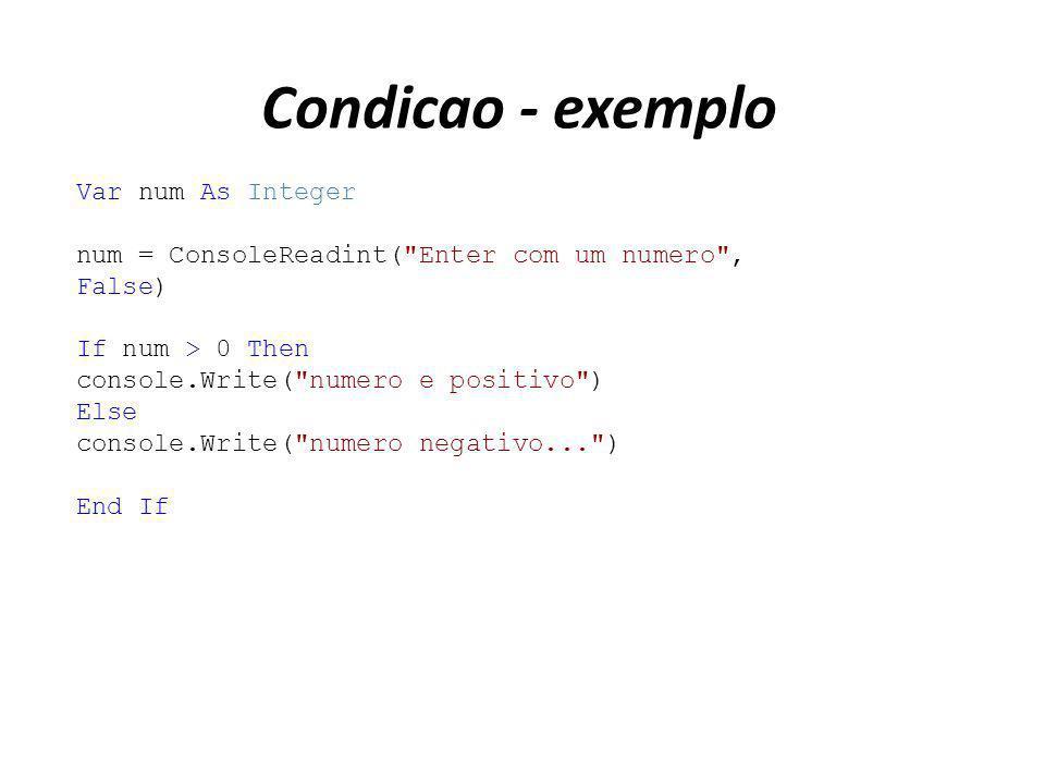 Condicao - exemplo Var num As Integer num = ConsoleReadint(