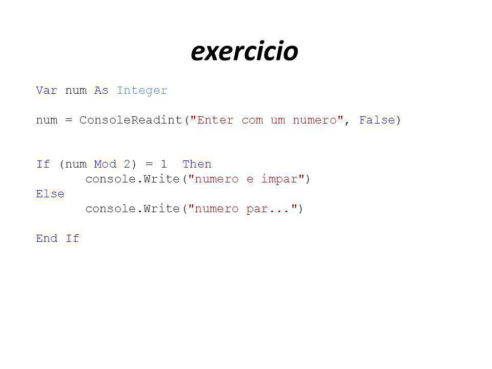 exercicio Var num As Integer num = ConsoleReadint(