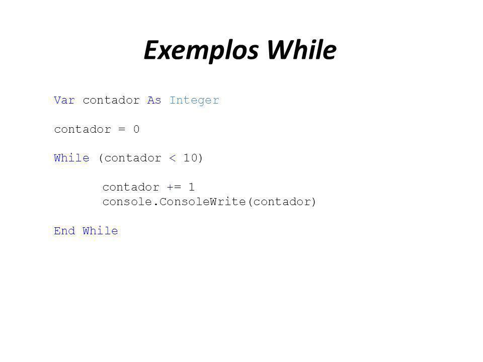 Exemplos While Var contador As Integer contador = 0 While (contador < 10) contador += 1 console.ConsoleWrite(contador) End While