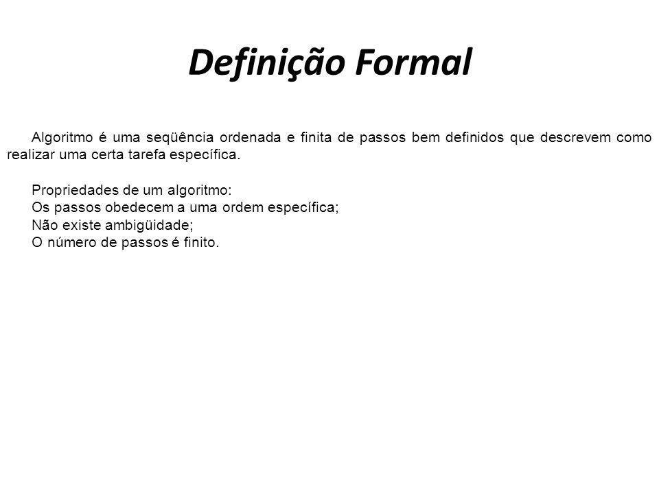 Definição Formal Algoritmo é uma seqüência ordenada e finita de passos bem definidos que descrevem como realizar uma certa tarefa específica. Propried