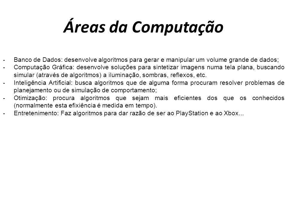 Áreas da Computação - Banco de Dados: desenvolve algoritmos para gerar e manipular um volume grande de dados; - Computação Gráfica: desenvolve soluçõe