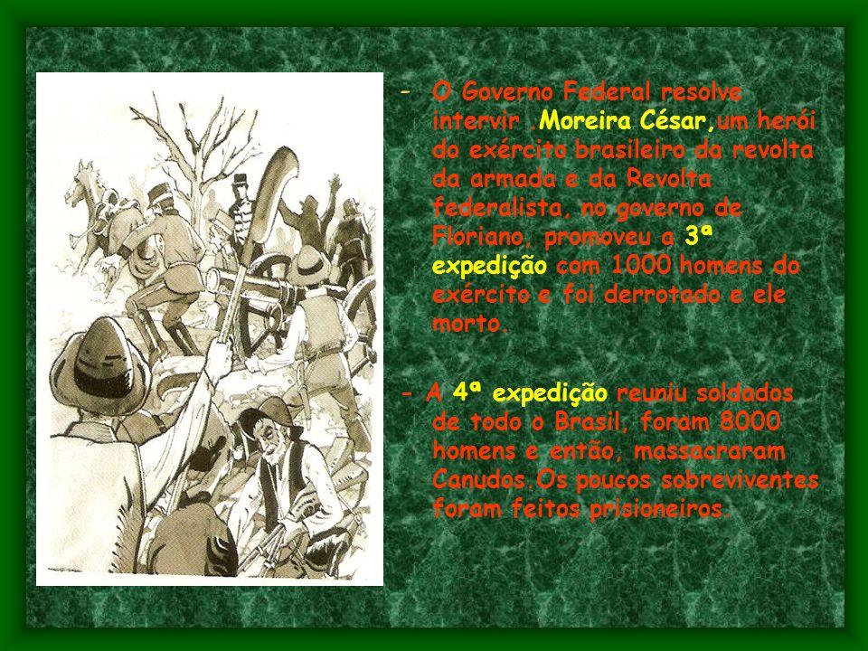 RESULTADOS - O governo promoveu expedições militares contra Canudos. -A 1ª expedição foi composta de 300 homens, promovida pelo governo da Bahia, foi