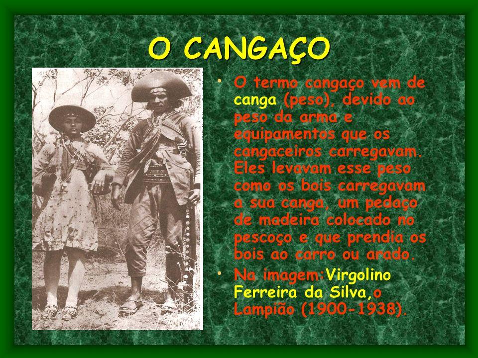 O CANGAÇO O termo cangaço vem de canga (peso), devido ao peso da arma e equipamentos que os cangaceiros carregavam.