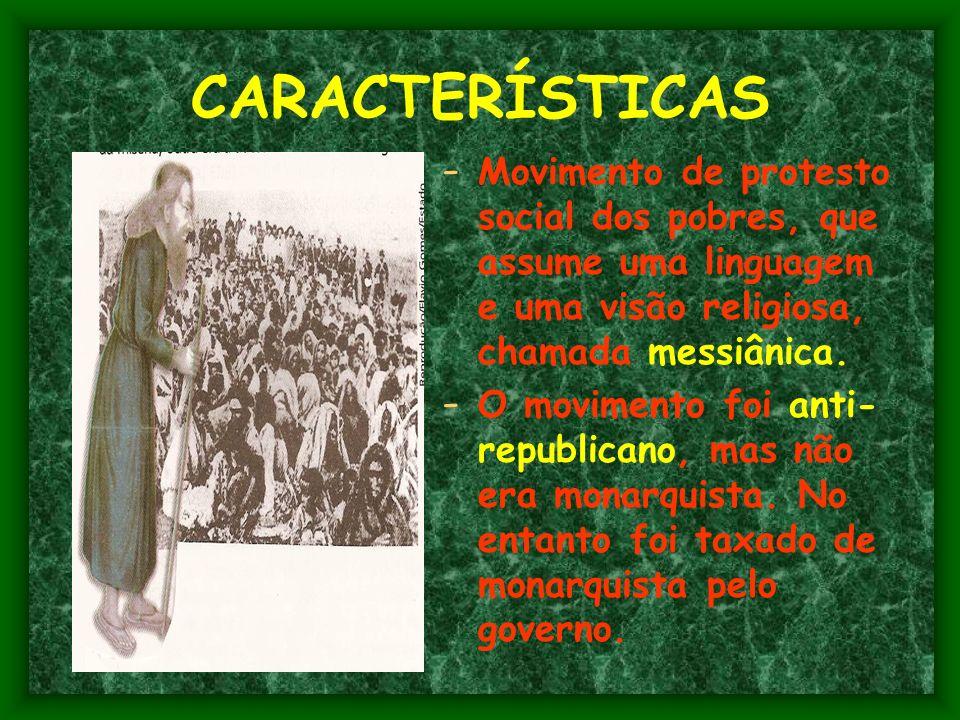 CARACTERÍSTICAS -M-Movimento de protesto social dos pobres, que assume uma linguagem e uma visão religiosa, chamada messiânica.