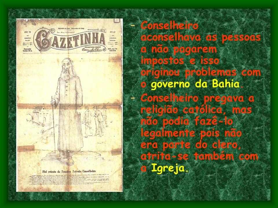 -C-Conselheiro aconselhava as pessoas a não pagarem impostos e isso originou problemas com o governo da Bahia.