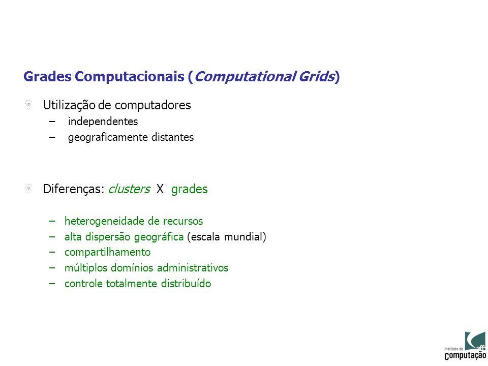 Grades Computacionais (Computational Grids) Utilização de computadores – independentes – geograficamente distantes Diferenças: clusters X grades –hete