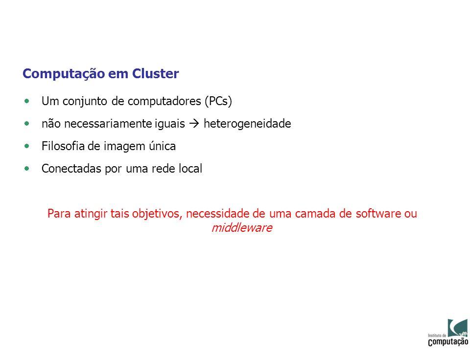 Computação em Cluster Um conjunto de computadores (PCs) não necessariamente iguais heterogeneidade Filosofia de imagem única Conectadas por uma rede l