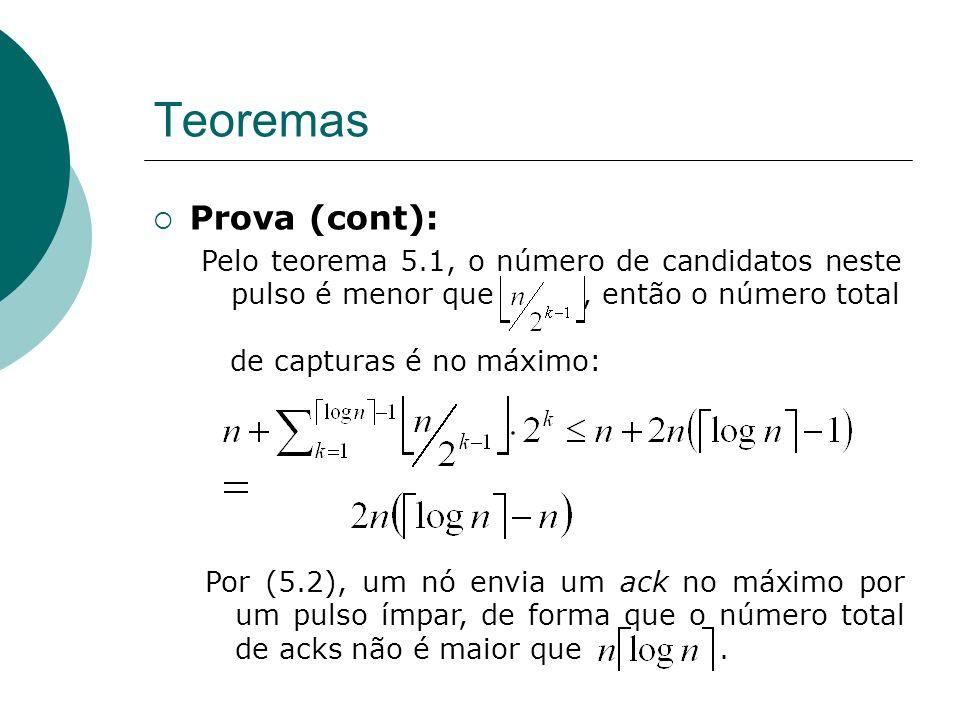 Prova (cont): Pelo teorema 5.1, o número de candidatos neste pulso é menor que, então o número total de capturas é no máximo: Teoremas Por (5.2), um nó envia um ack no máximo por um pulso ímpar, de forma que o número total de acks não é maior que.