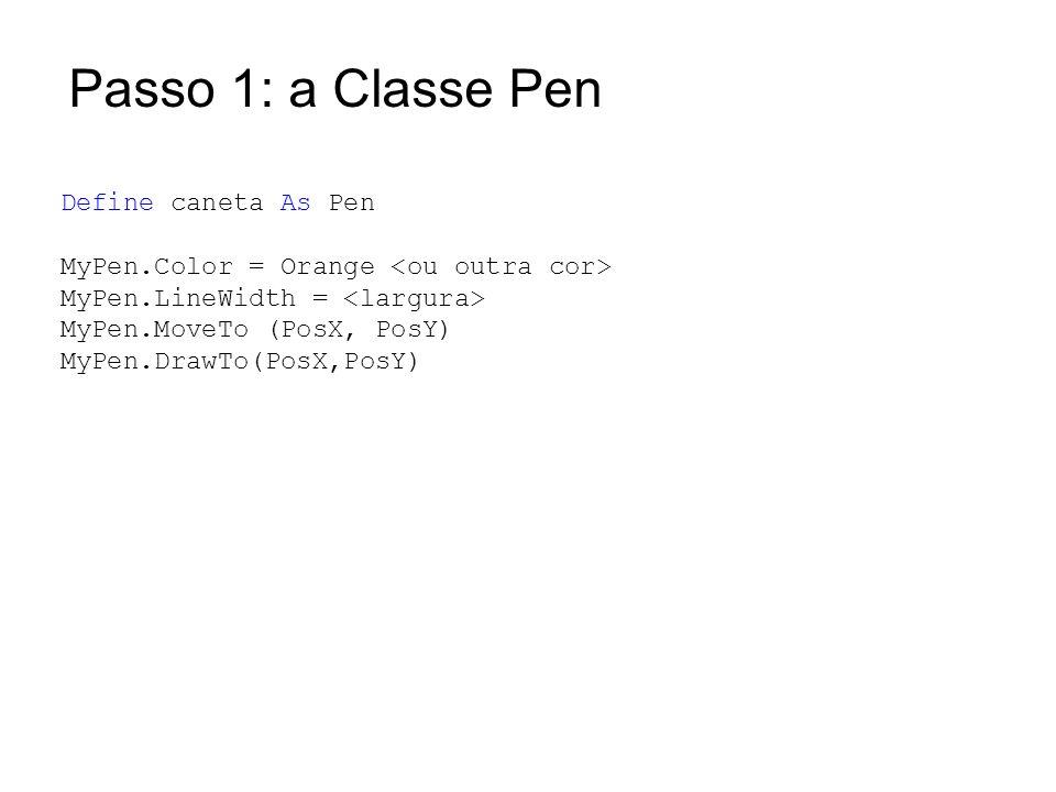 Passo 1: a Classe Pen Define caneta As Pen MyPen.Color = Orange MyPen.LineWidth = MyPen.MoveTo (PosX, PosY) MyPen.DrawTo(PosX,PosY)