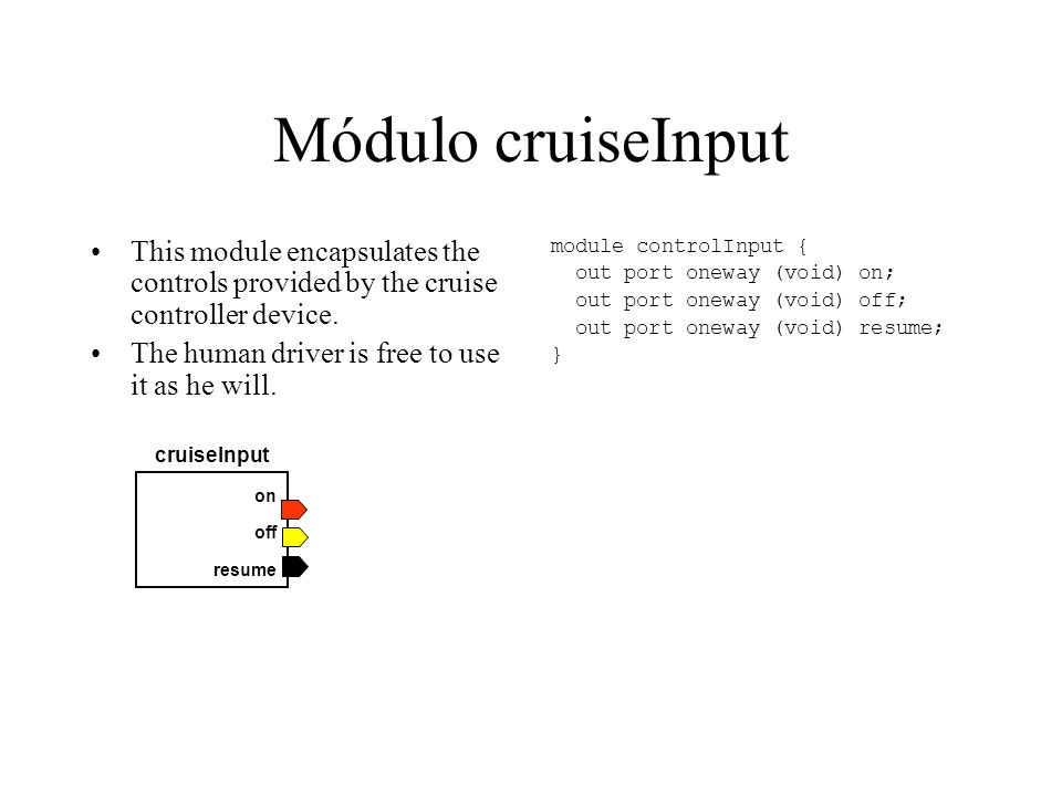 Módulo cruiseInput This module encapsulates the controls provided by the cruise controller device.