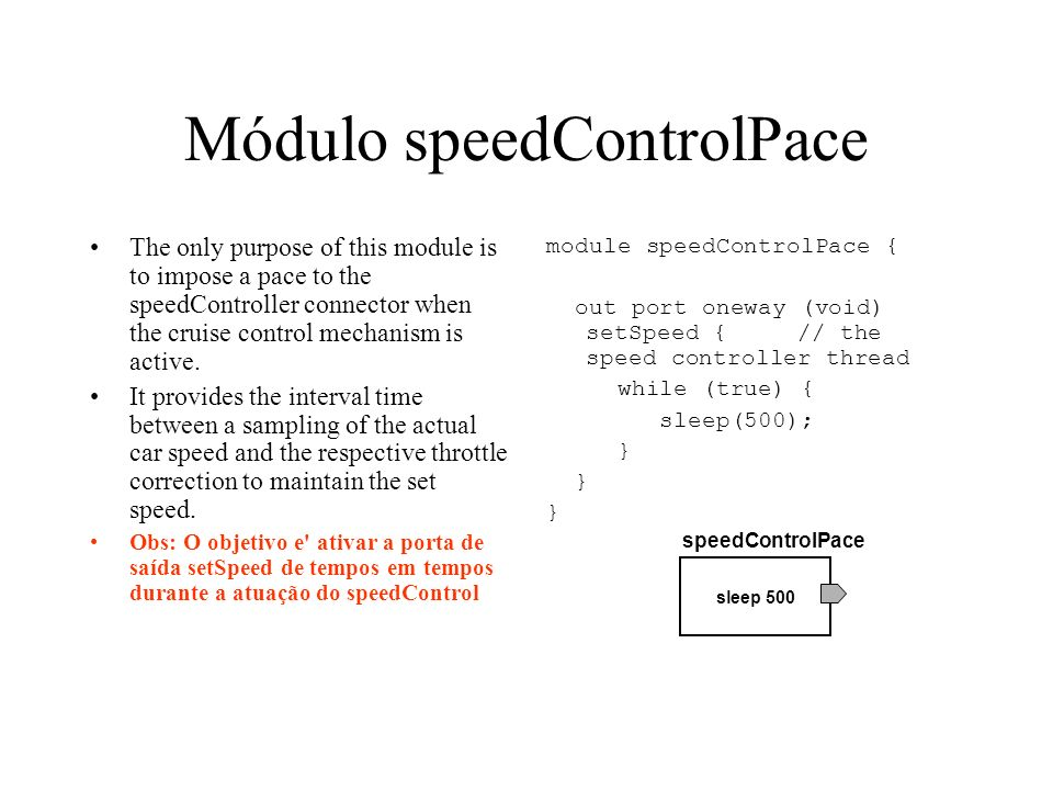 Módulo speedControlPace The only purpose of this module is to impose a pace to the speedController connector when the cruise control mechanism is active.