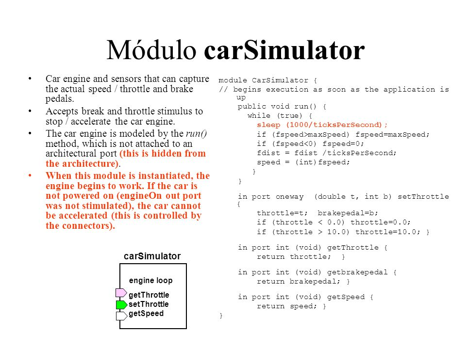 Módulo carSimulator Car engine and sensors that can capture the actual speed / throttle and brake pedals. Accepts break and throttle stimulus to stop