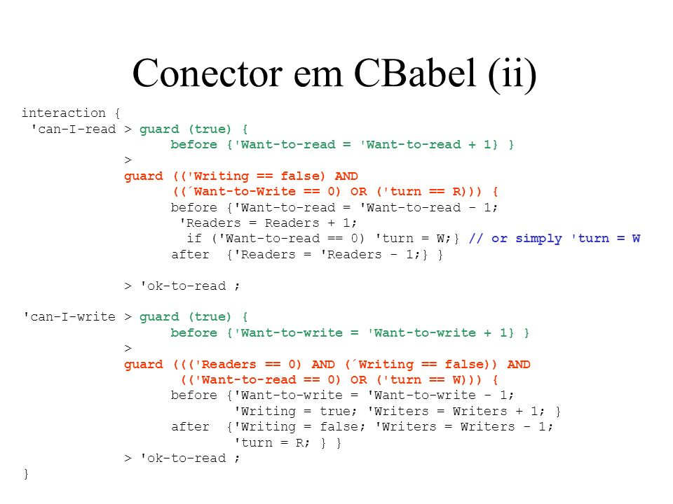 Conector em CBabel (ii) interaction { 'can-I-read > guard (true) { before {'Want-to-read = 'Want-to-read + 1} } > guard (('Writing == false) AND ((´Wa