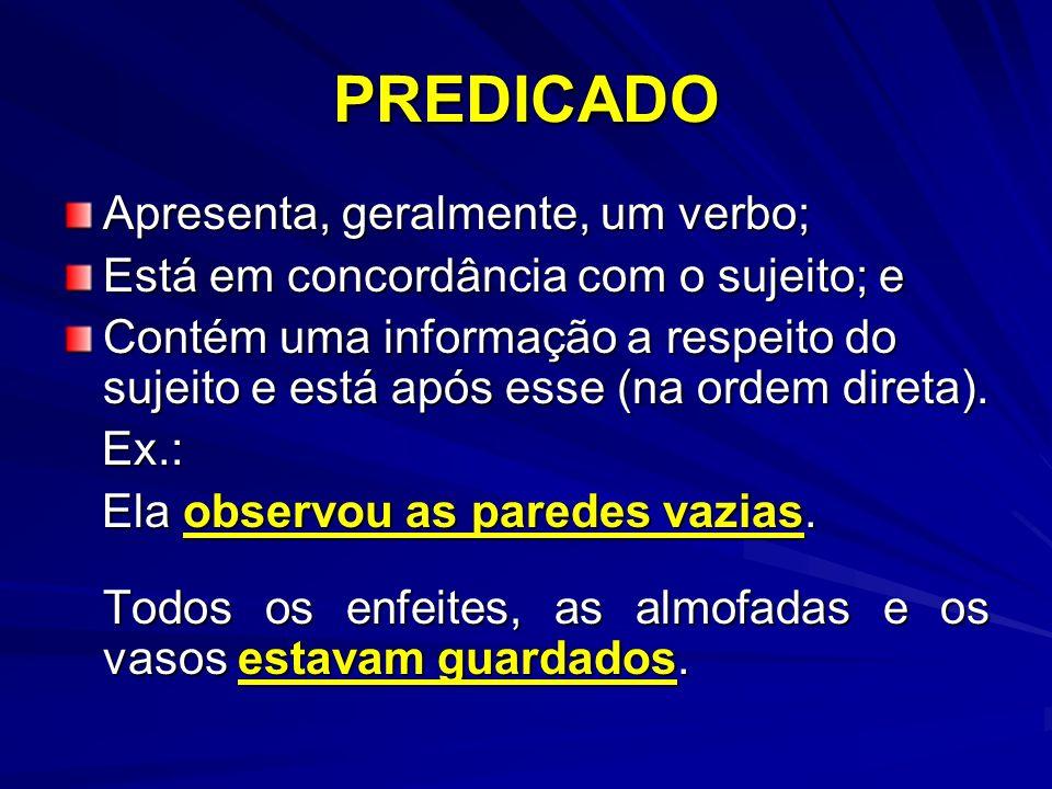 PREDICADO Apresenta, geralmente, um verbo; Está em concordância com o sujeito; e Contém uma informação a respeito do sujeito e está após esse (na orde