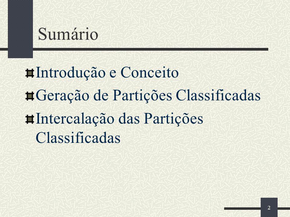 2 Sumário Introdução e Conceito Geração de Partições Classificadas Intercalação das Partições Classificadas