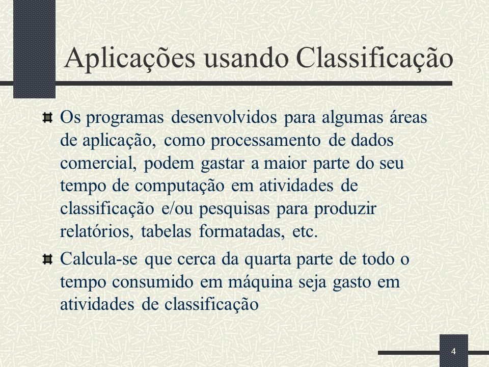 4 Aplicações usando Classificação Os programas desenvolvidos para algumas áreas de aplicação, como processamento de dados comercial, podem gastar a ma