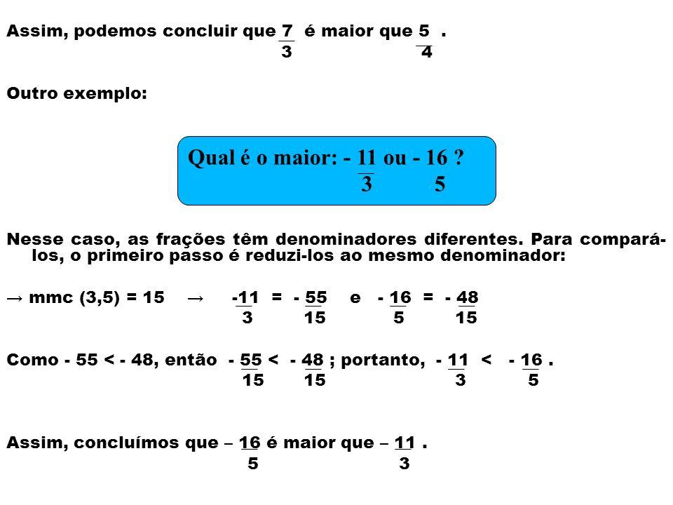 Assim, podemos concluir que 7 é maior que 5. 3 4 Outro exemplo: Nesse caso, as frações têm denominadores diferentes. Para compará- los, o primeiro pas