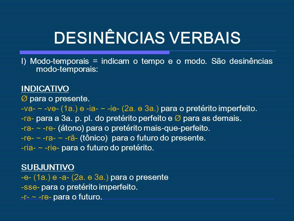 DESINÊNCIAS VERBAIS I) Modo-temporais = indicam o tempo e o modo. São desinências modo-temporais: INDICATIVO Ø para o presente. -va- ~ -ve- (1a.) e -i