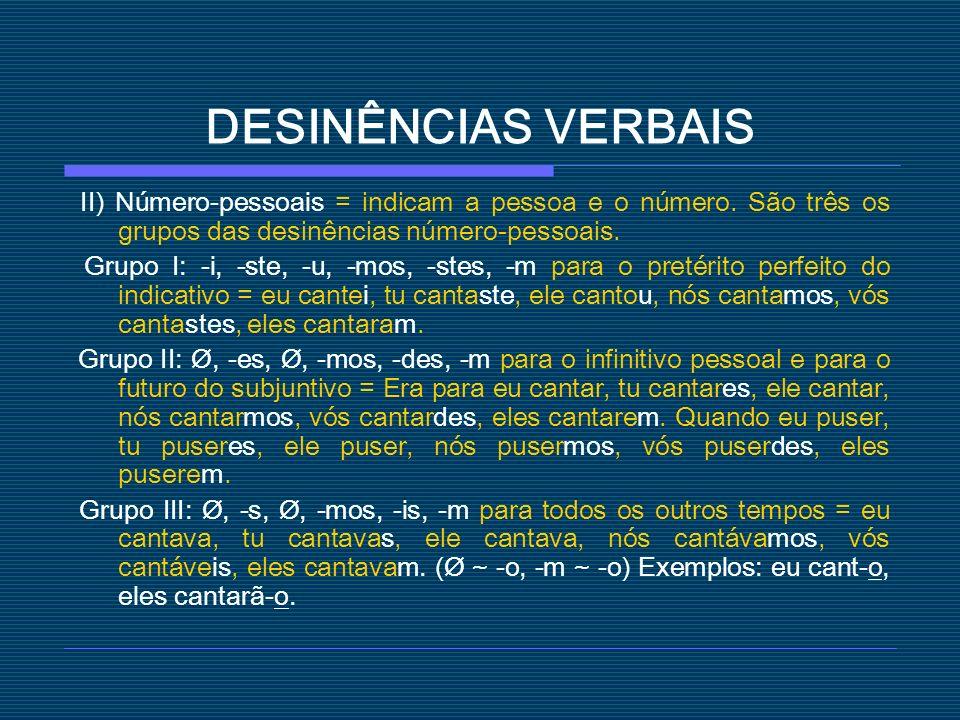 DESINÊNCIAS VERBAIS II) Número-pessoais = indicam a pessoa e o número. São três os grupos das desinências número-pessoais. Grupo I: -i, -ste, -u, -mos