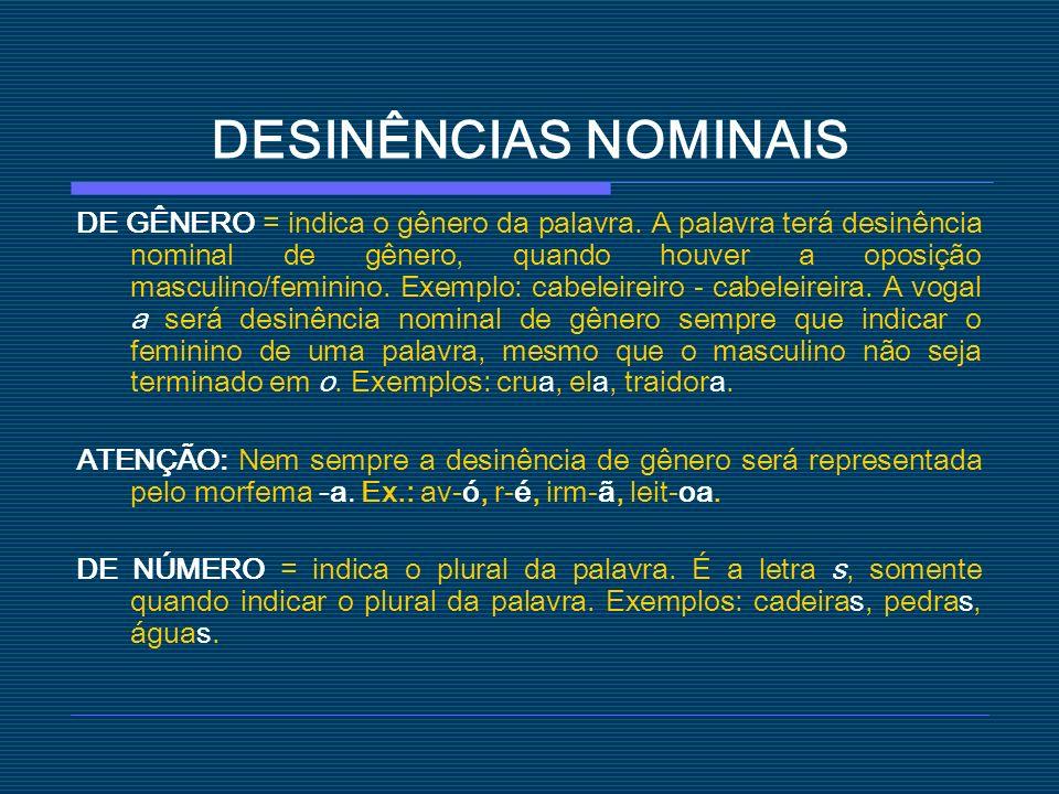 DESINÊNCIAS NOMINAIS DE GÊNERO = indica o gênero da palavra. A palavra terá desinência nominal de gênero, quando houver a oposição masculino/feminino.