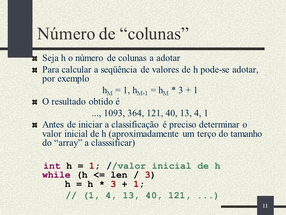 11 Número de colunas Seja h o número de colunas a adotar Para calcular a seqüência de valores de h pode-se adotar, por exemplo h M = 1, h M-1 = h M *