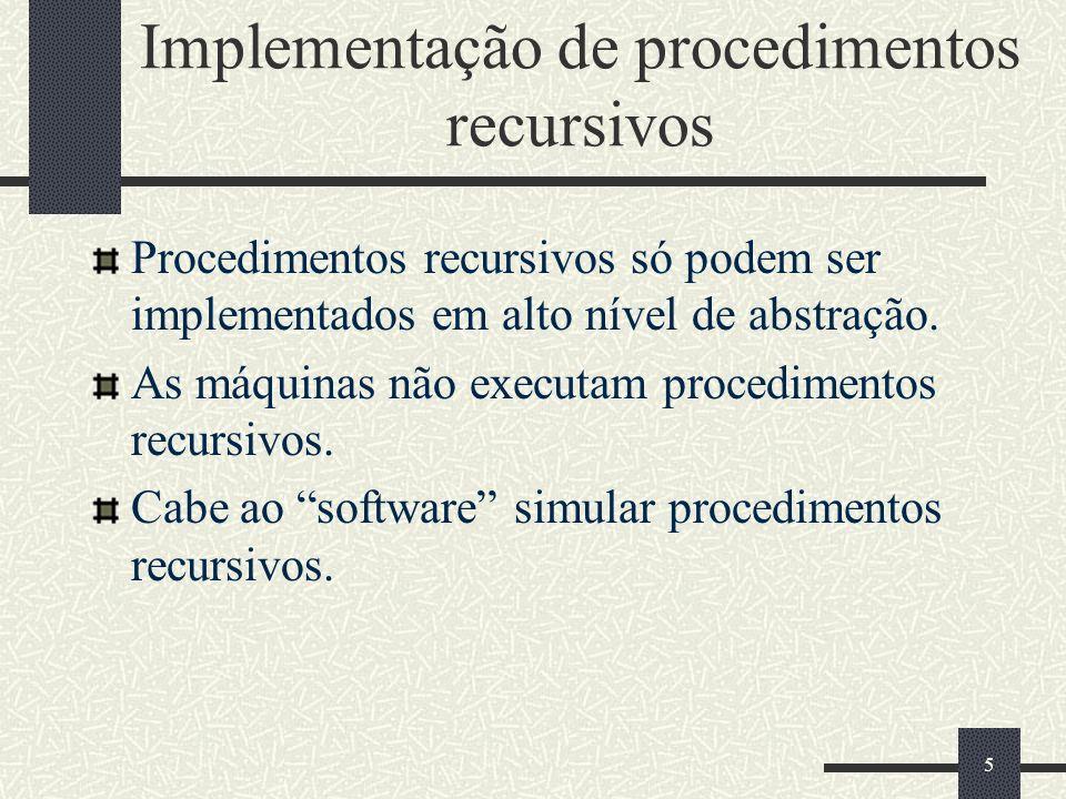 6 Simulação de Procedimentos Recursivos A simulação de recursão utilizará uma pilha com os seguintes atributos gravados: Parâmetros Variáveis Valor da função (se for o caso) Endereço de retorno