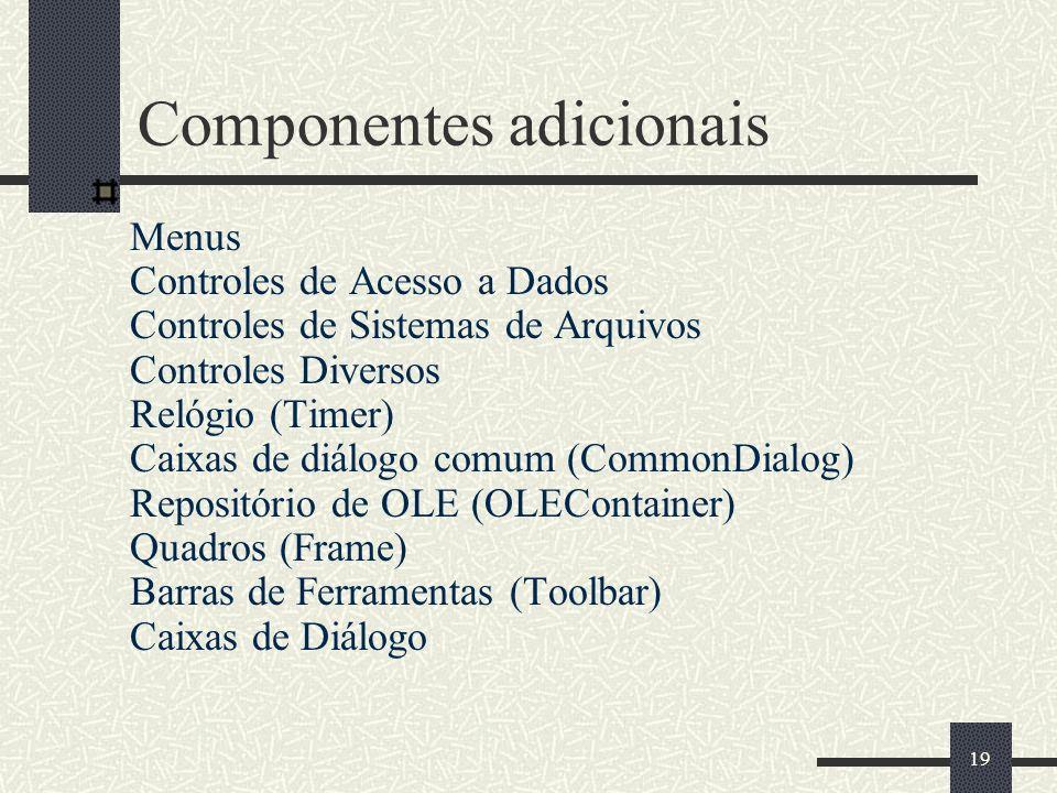 19 Componentes adicionais Menus Controles de Acesso a Dados Controles de Sistemas de Arquivos Controles Diversos Relógio (Timer) Caixas de diálogo com