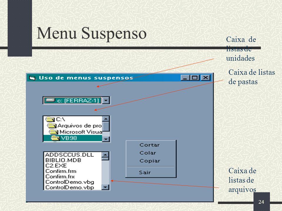 24 Menu Suspenso Caixa de listas de arquivos Caixa de listas de unidades Caixa de listas de pastas