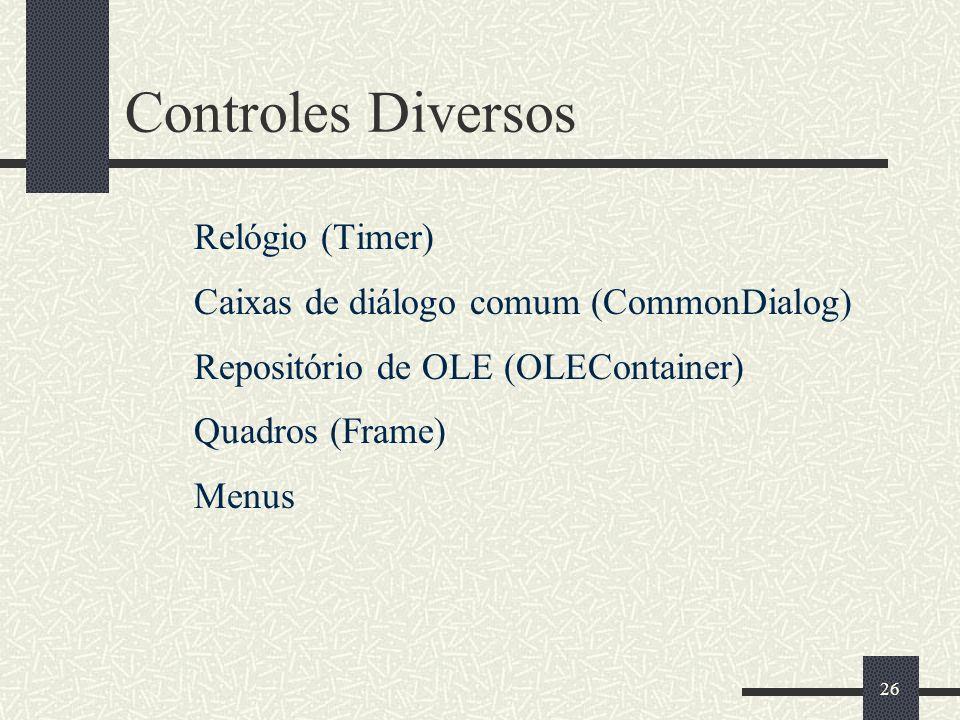 26 Controles Diversos Relógio (Timer) Caixas de diálogo comum (CommonDialog) Repositório de OLE (OLEContainer) Quadros (Frame) Menus