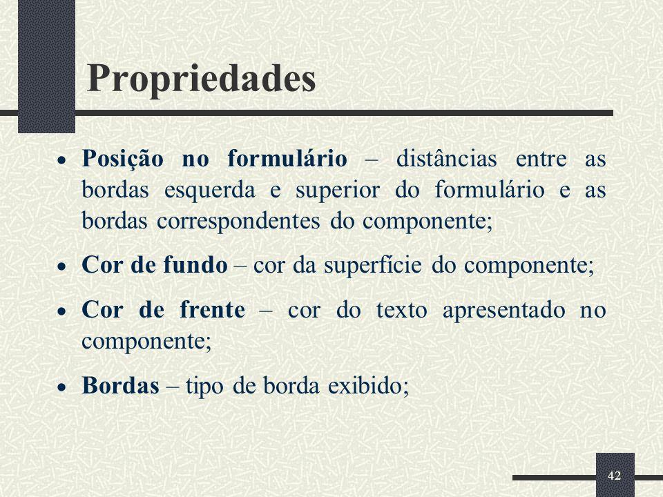 42 Propriedades Posição no formulário – distâncias entre as bordas esquerda e superior do formulário e as bordas correspondentes do componente; Cor de