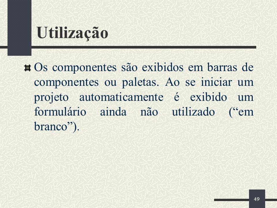 49 Utilização Os componentes são exibidos em barras de componentes ou paletas. Ao se iniciar um projeto automaticamente é exibido um formulário ainda