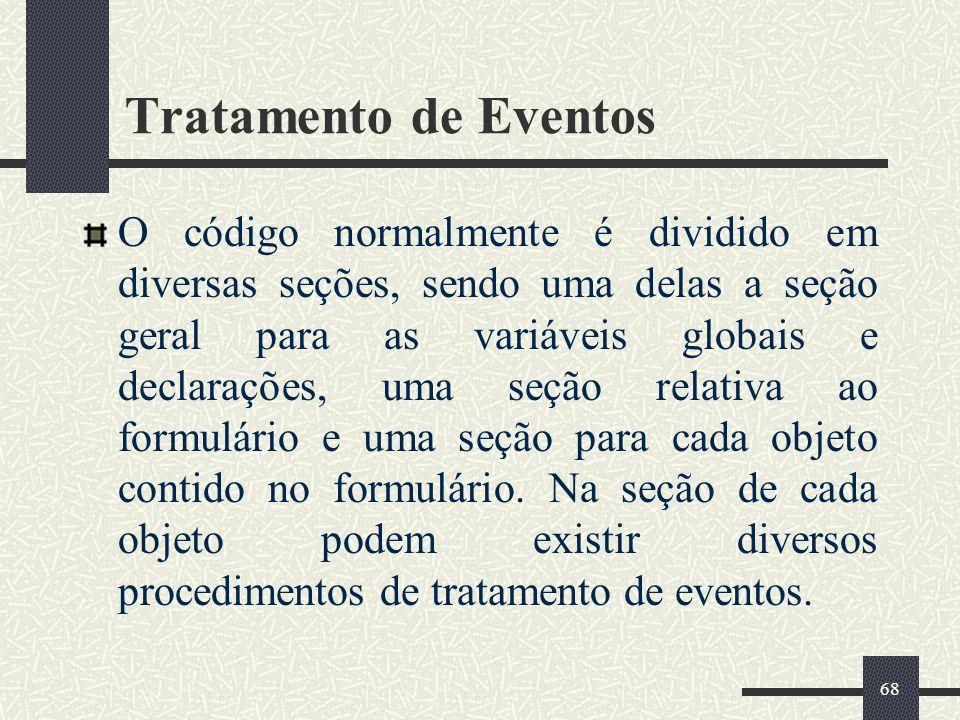 68 Tratamento de Eventos O código normalmente é dividido em diversas seções, sendo uma delas a seção geral para as variáveis globais e declarações, um