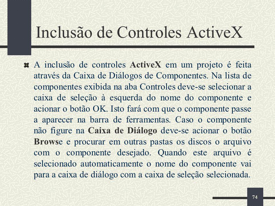 74 Inclusão de Controles ActiveX A inclusão de controles ActiveX em um projeto é feita através da Caixa de Diálogos de Componentes. Na lista de compon