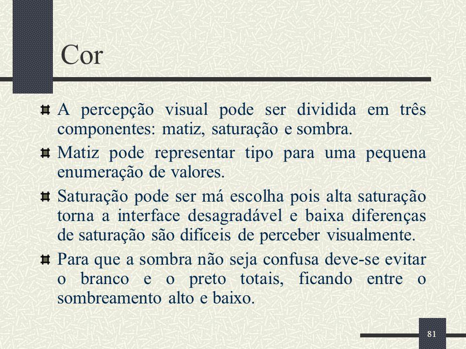 81 Cor A percepção visual pode ser dividida em três componentes: matiz, saturação e sombra. Matiz pode representar tipo para uma pequena enumeração de