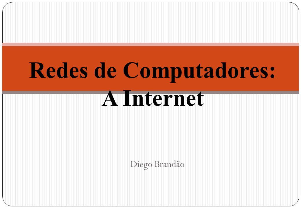 Diego Brandão Redes de Computadores: A Internet