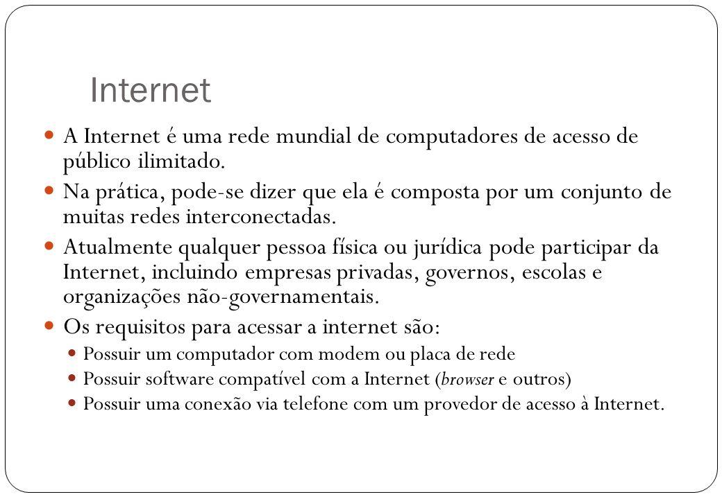 Internet 2 A Internet é uma rede mundial de computadores de acesso de público ilimitado. Na prática, pode-se dizer que ela é composta por um conjunto