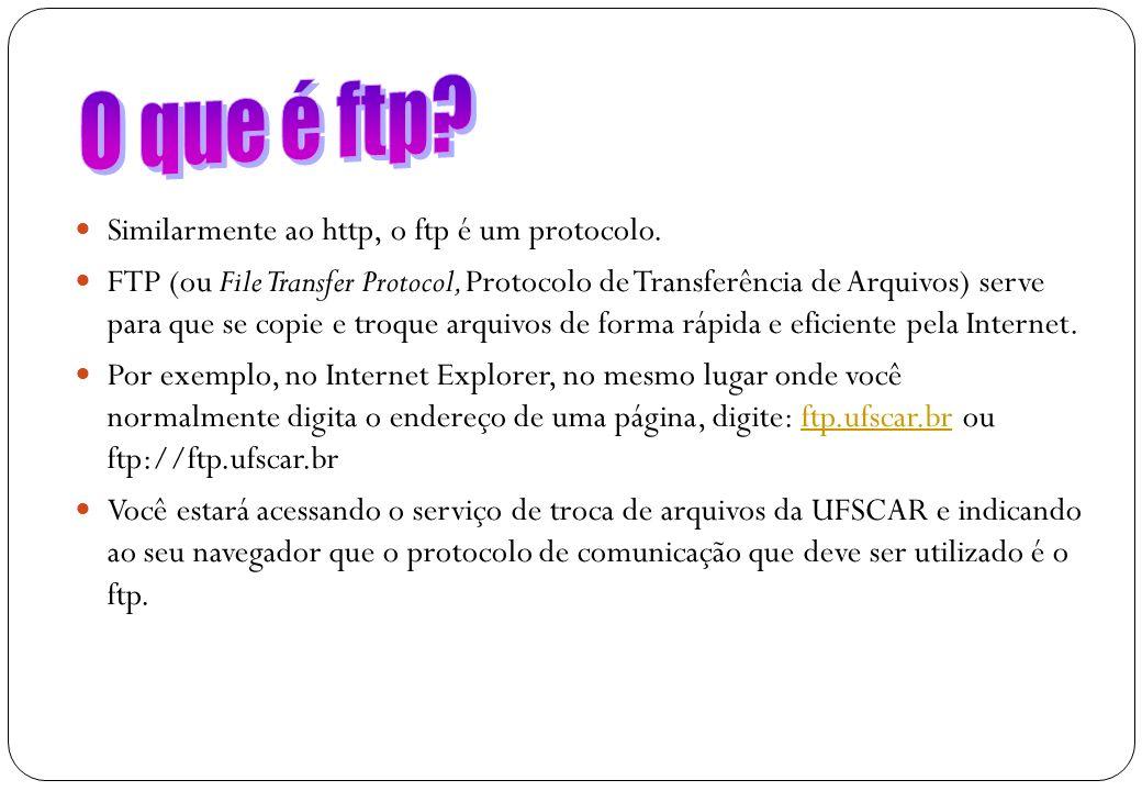 20 Similarmente ao http, o ftp é um protocolo. FTP (ou File Transfer Protocol, Protocolo de Transferência de Arquivos) serve para que se copie e troqu