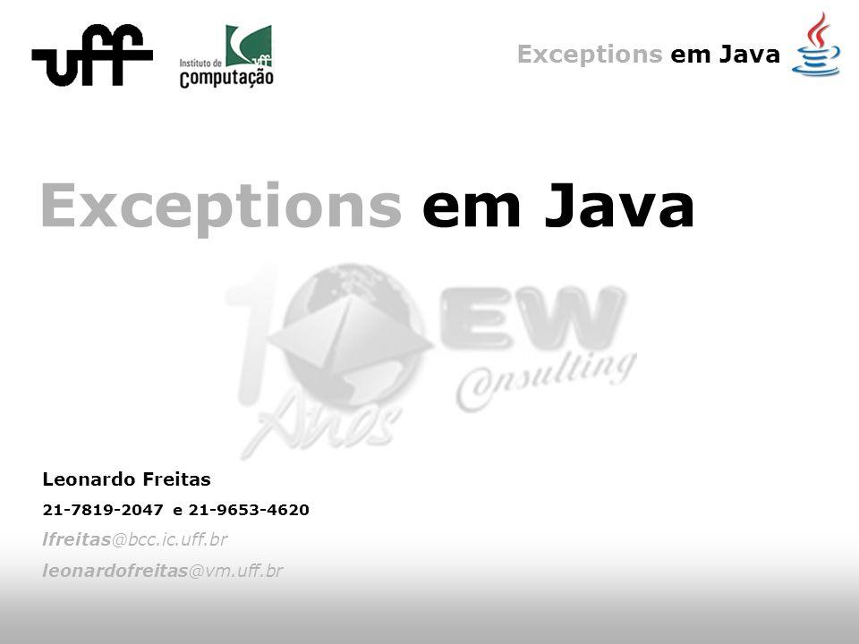 Exceptions em Java Leonardo Freitas 21-7819-2047 e 21-9653-4620 lfreitas@bcc.ic.uff.br leonardofreitas@vm.uff.br