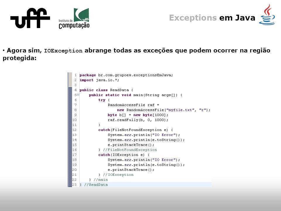 Exceptions em Java Agora sim, IOException abrange todas as exceções que podem ocorrer na região protegida: