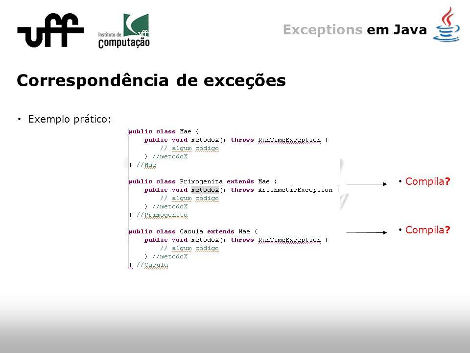 Exceptions em Java Correspondência de exceções Exemplo prático: Compila