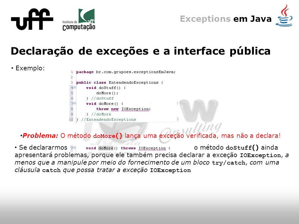 Exceptions em Java Declaração de exceções e a interface pública Exemplo: Problema: O método doMore () lança uma exceção verificada, mas não a declara.