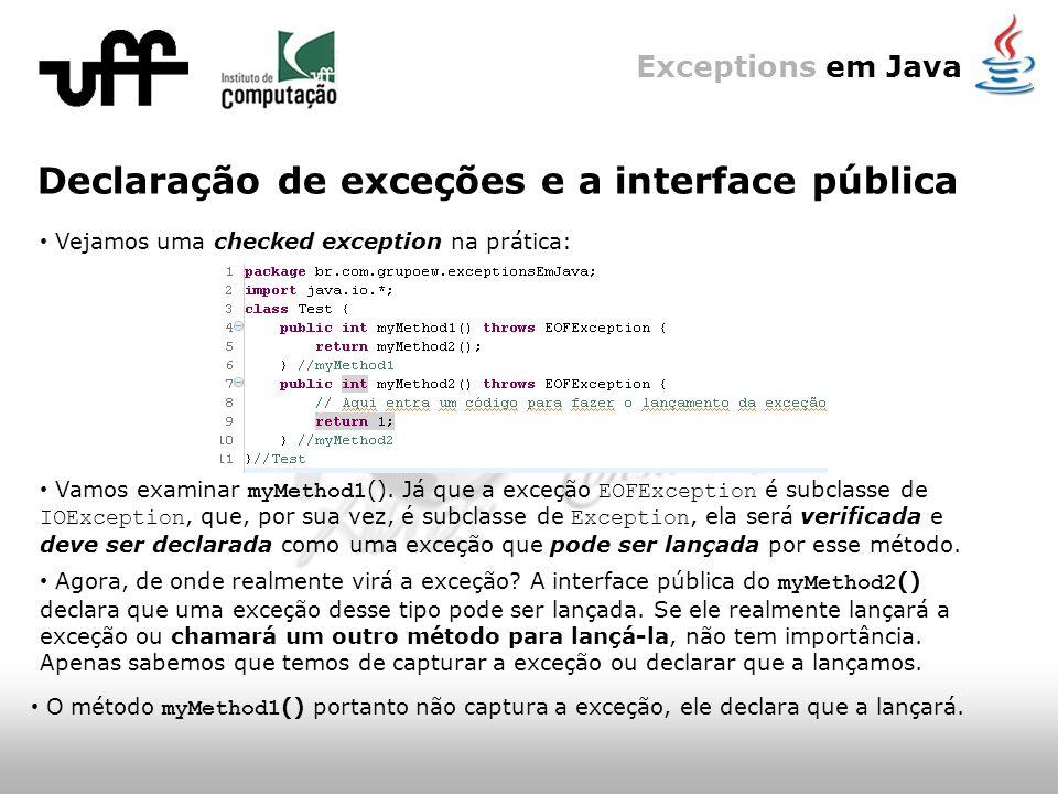 Exceptions em Java Declaração de exceções e a interface pública Vejamos uma checked exception na prática: Vamos examinar myMethod1 ().