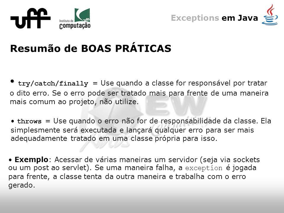 Exceptions em Java Resumão de BOAS PRÁTICAS try/catch/finally = Use quando a classe for responsável por tratar o dito erro.