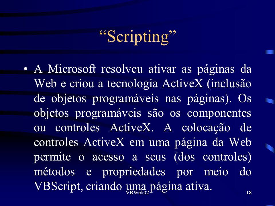 VBWeb0218 Scripting A Microsoft resolveu ativar as páginas da Web e criou a tecnologia ActiveX (inclusão de objetos programáveis nas páginas). Os obje