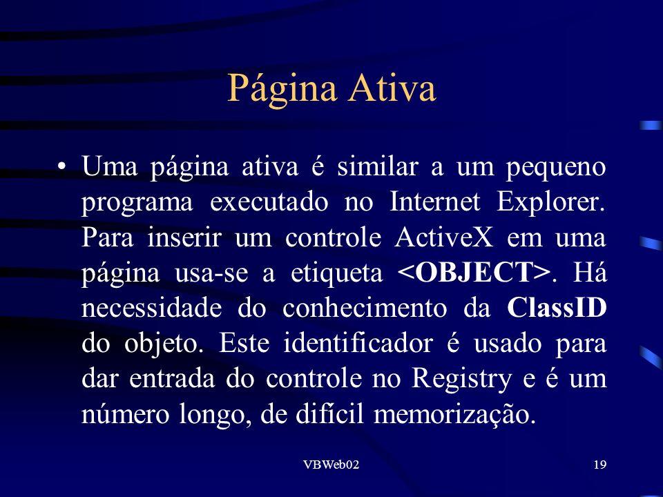 VBWeb0219 Página Ativa Uma página ativa é similar a um pequeno programa executado no Internet Explorer. Para inserir um controle ActiveX em uma página