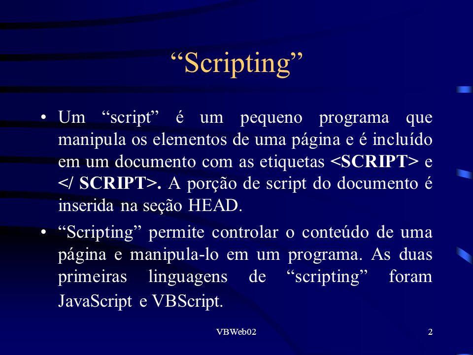 VBWeb022 Scripting Um script é um pequeno programa que manipula os elementos de uma página e é incluído em um documento com as etiquetas e.